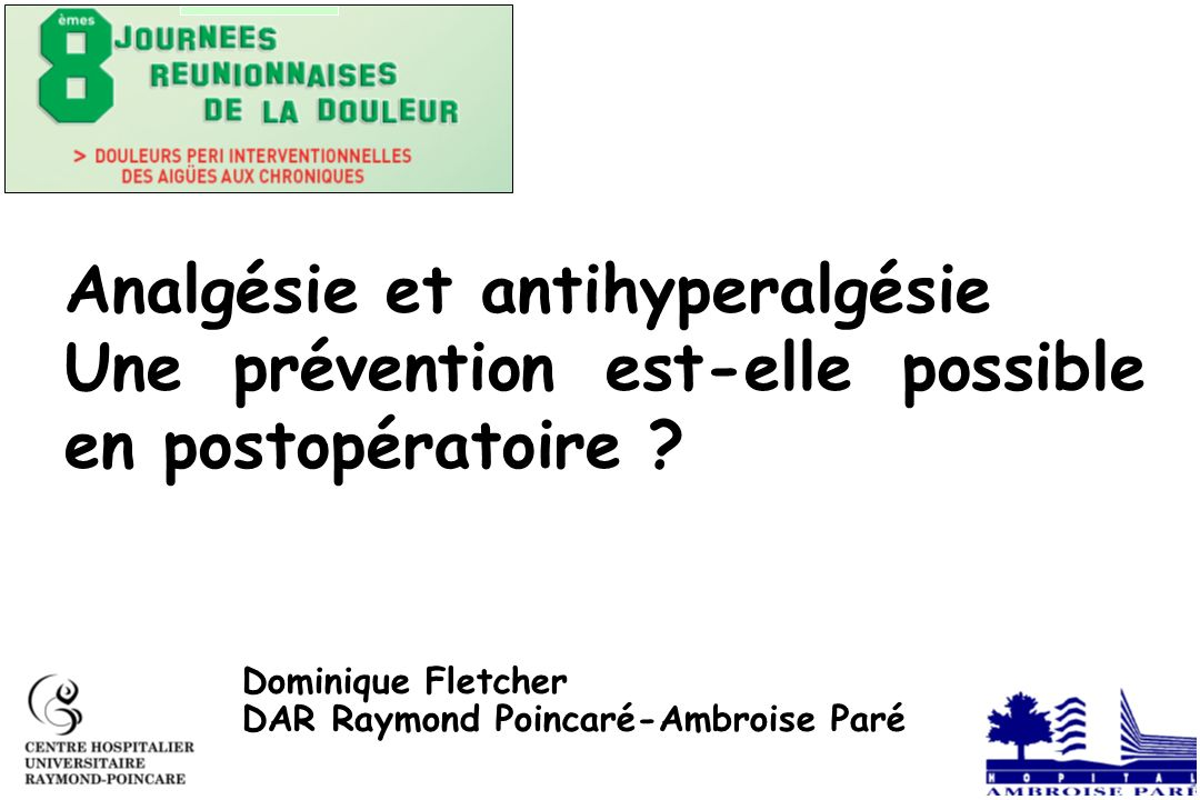 Analgésie et antihyperalgésie Une prévention est-elle possible en postopératoire ? Dominique Fletcher DAR Raymond Poincaré-Ambroise Paré