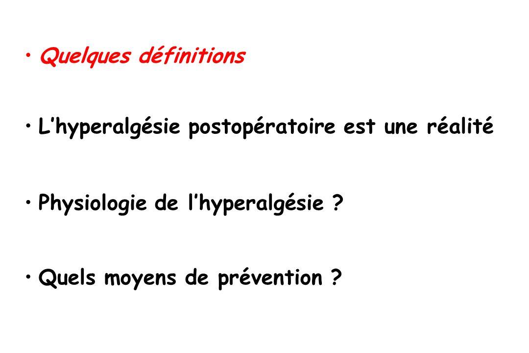 Physiologie de lhyperalgésie ? Lhyperalgésie postopératoire est une réalité Quels moyens de prévention ? Quelques définitions