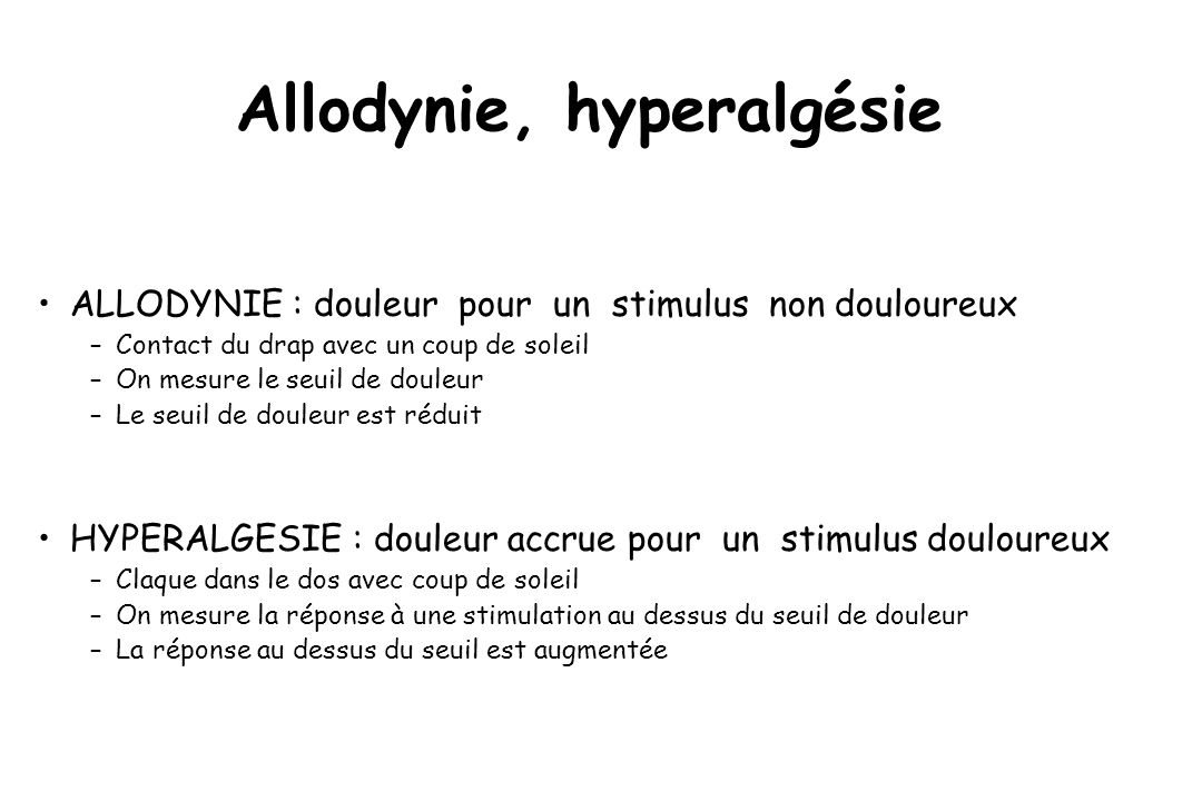 Hyperalgésie secondaire/centrale - Pas dinflammation - Allodynie mécanique - Sensibilisation centrale Primaire ou secondaire .