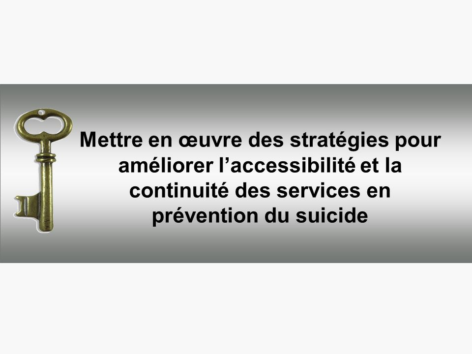 Mettre en œuvre des stratégies pour améliorer laccessibilité et la continuité des services en prévention du suicide