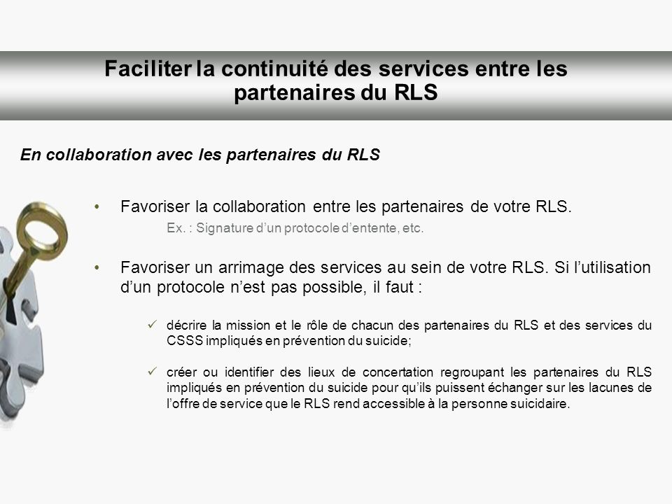 Faciliter la continuité des services entre les partenaires du RLS Favoriser la collaboration entre les partenaires de votre RLS. Ex. : Signature dun p