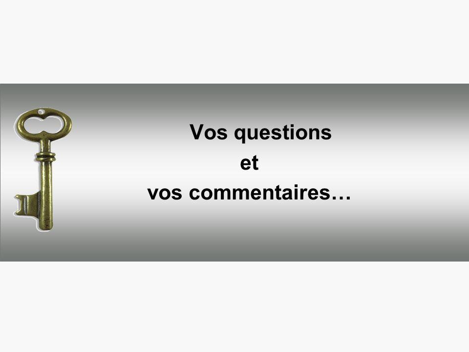 Vos questions et vos commentaires…