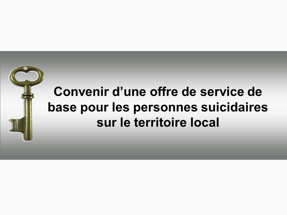 Convenir dune offre de service de base pour les personnes suicidaires sur le territoire local