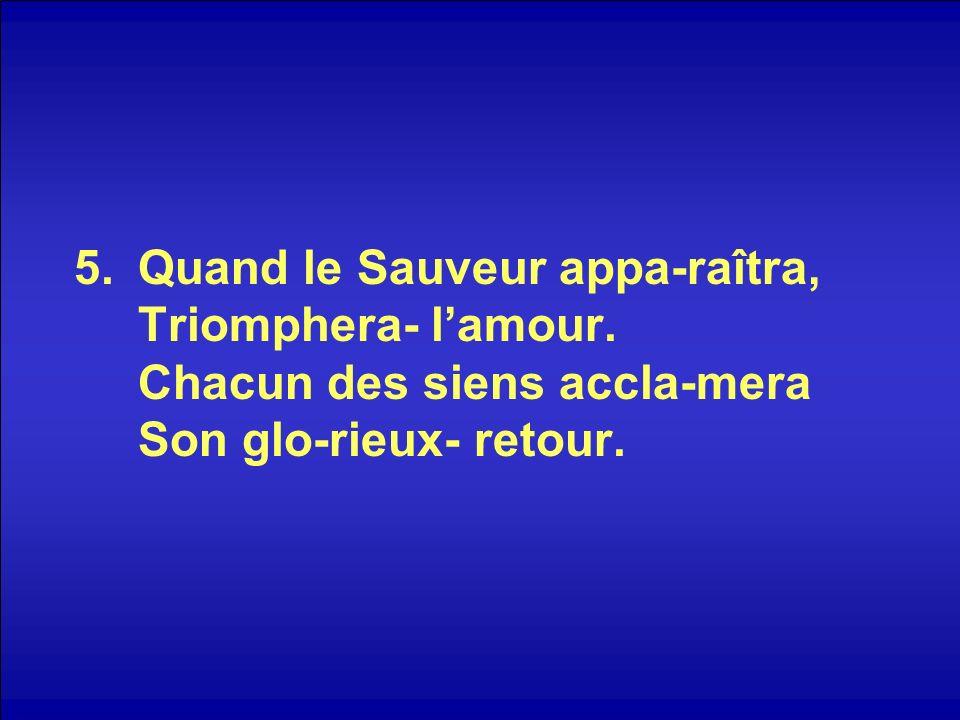 5.Quand le Sauveur appa-raîtra, Triomphera- lamour.