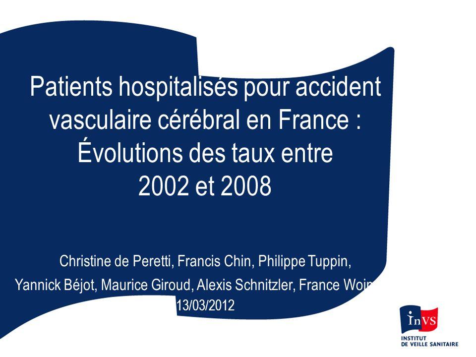 Patients hospitalisés pour accident vasculaire cérébral en France : Évolutions des taux entre 2002 et 2008 Christine de Peretti, Francis Chin, Philipp