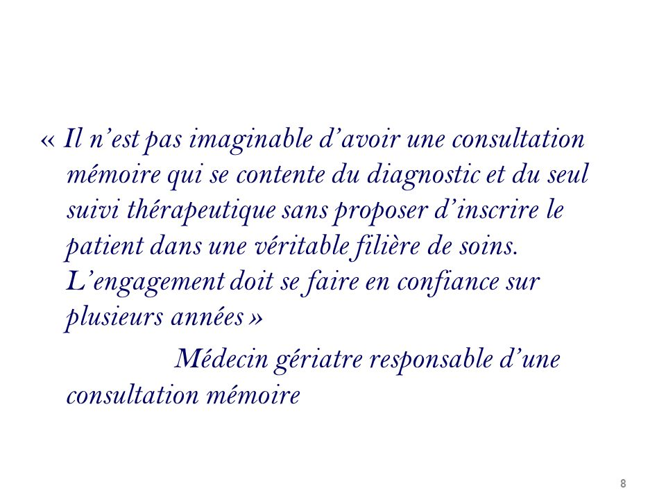 « Il nest pas imaginable davoir une consultation mémoire qui se contente du diagnostic et du seul suivi thérapeutique sans proposer dinscrire le patie