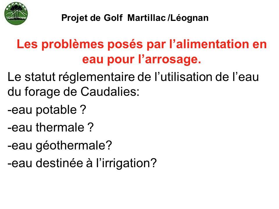 Projet de Golf Martillac /Léognan Les problèmes posés par lalimentation en eau pour larrosage. Le statut réglementaire de lutilisation de leau du fora