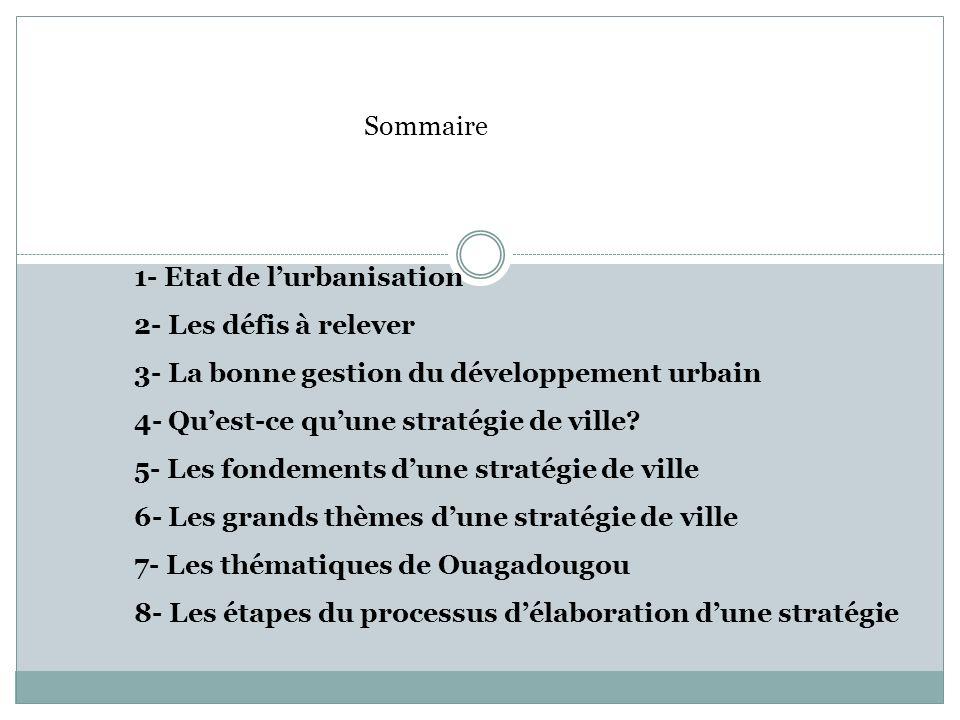 Sommaire 1- Etat de lurbanisation 2- Les défis à relever 3- La bonne gestion du développement urbain 4- Quest-ce quune stratégie de ville.