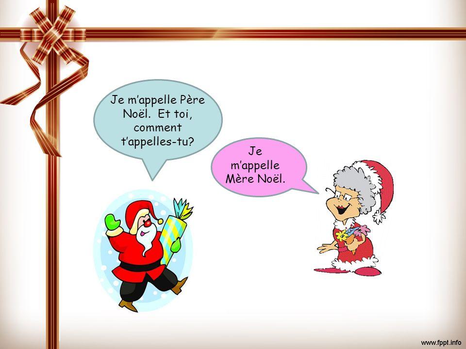 OUF! Je mappelle Père Noël. Et toi, comment tappelles-tu? Je mappelle Mère Noël.
