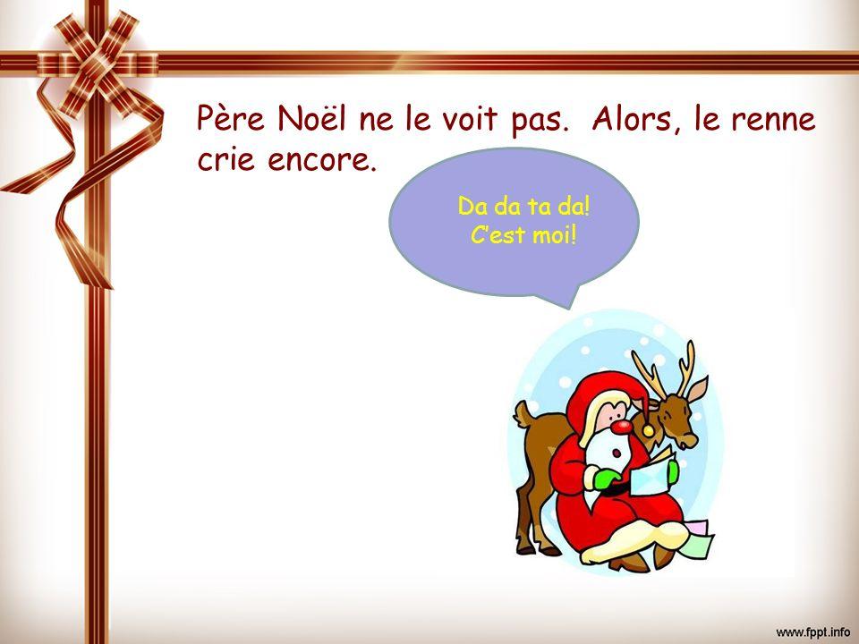 Père Noël ne le voit pas.Alors, le renne crie encore plus fort et avec expression.