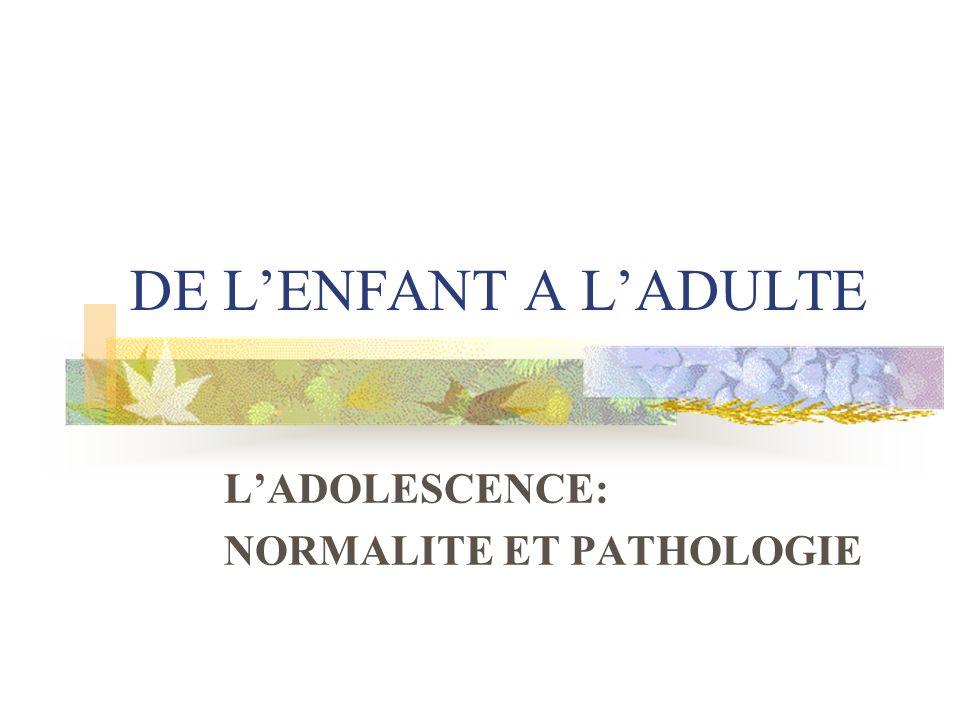 DE LENFANT A LADULTE LADOLESCENCE: NORMALITE ET PATHOLOGIE