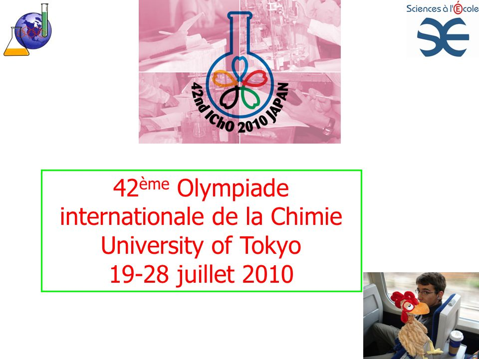 42 ème Olympiade internationale de la Chimie University of Tokyo 19-28 juillet 2010