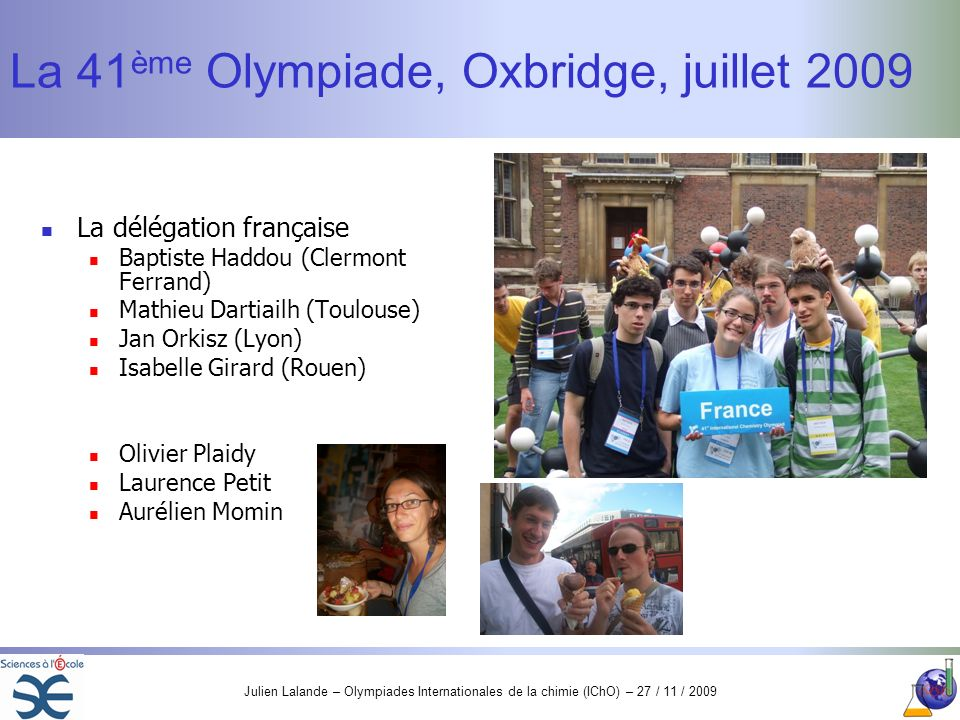 Julien Lalande – Olympiades Internationales de la chimie (IChO) – 27 / 11 / 2009 Trois médailles .