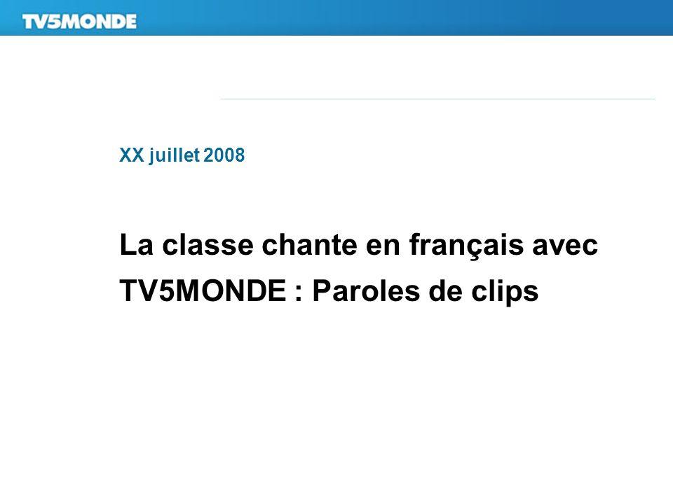 XX juillet 2008 La classe chante en français avec TV5MONDE : Paroles de clips