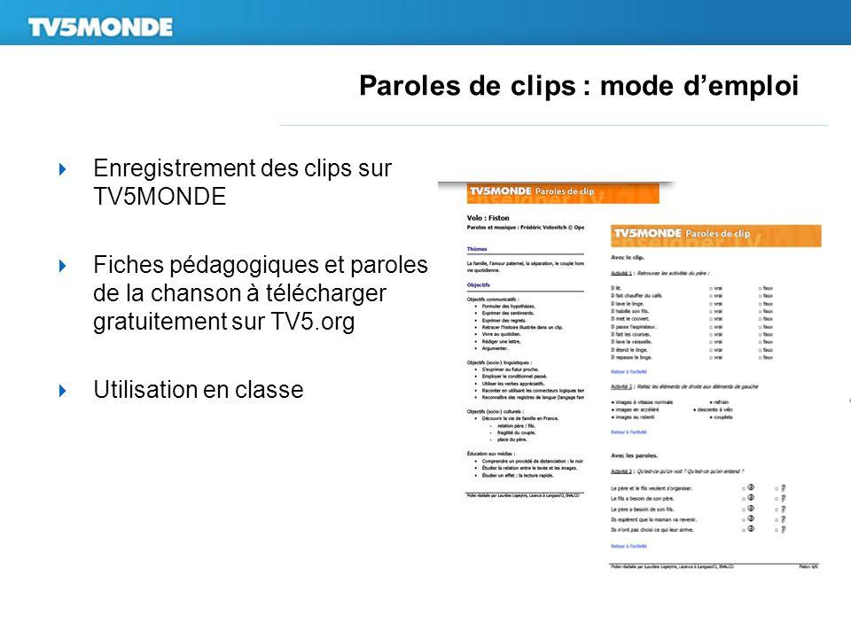 Paroles de clips : mode demploi Enregistrement des clips sur TV5MONDE Fiches pédagogiques et paroles de la chanson à télécharger gratuitement sur TV5.org Utilisation en classe