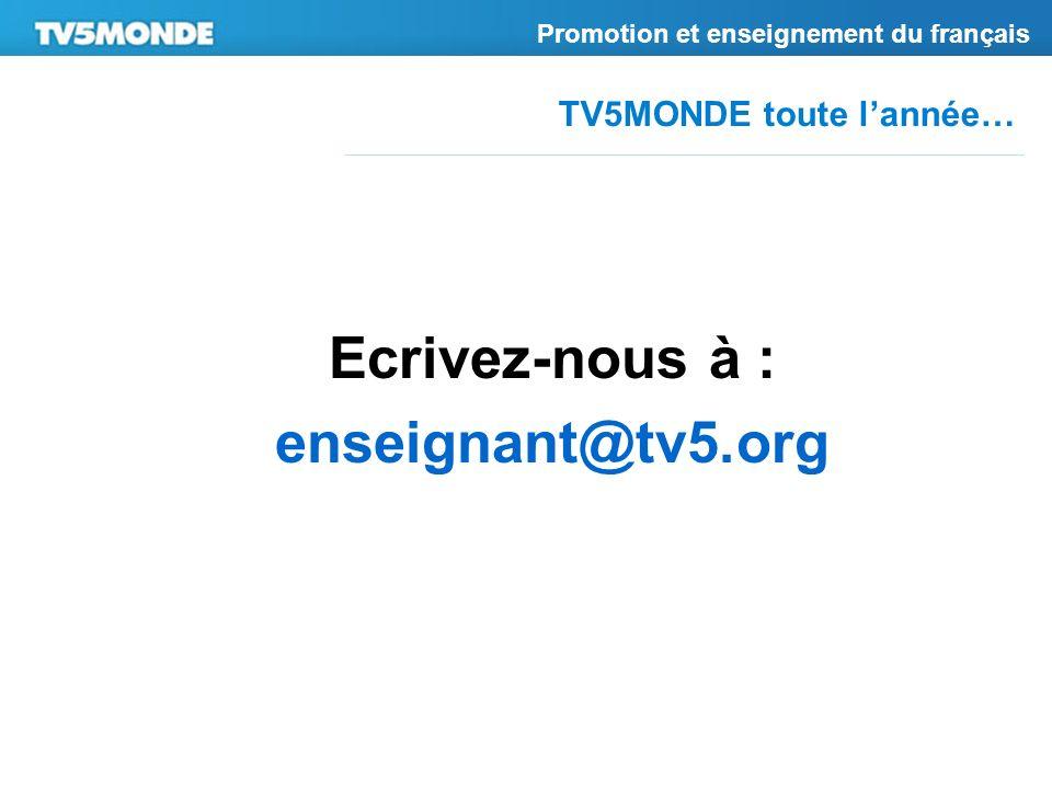 TV5MONDE toute lannée… Promotion et enseignement du français Ecrivez-nous à : enseignant@tv5.org