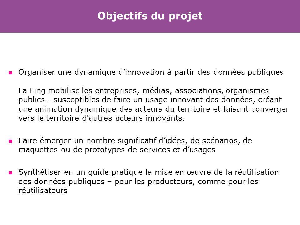 Objectifs du projet Organiser une dynamique dinnovation à partir des données publiques La Fing mobilise les entreprises, médias, associations, organis