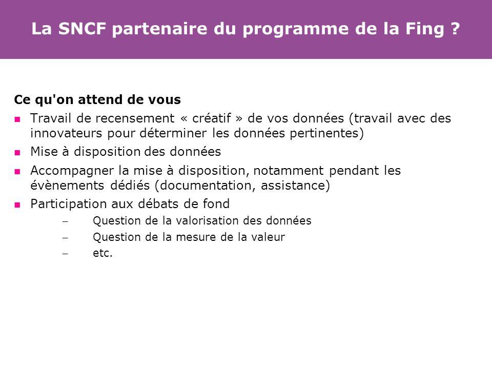La SNCF partenaire du programme de la Fing ? Ce qu'on attend de vous Travail de recensement « créatif » de vos données (travail avec des innovateurs p