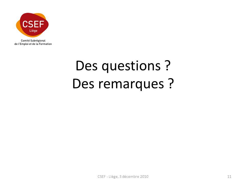 Des questions ? Des remarques ? CSEF - Liège, 3 décembre 201011