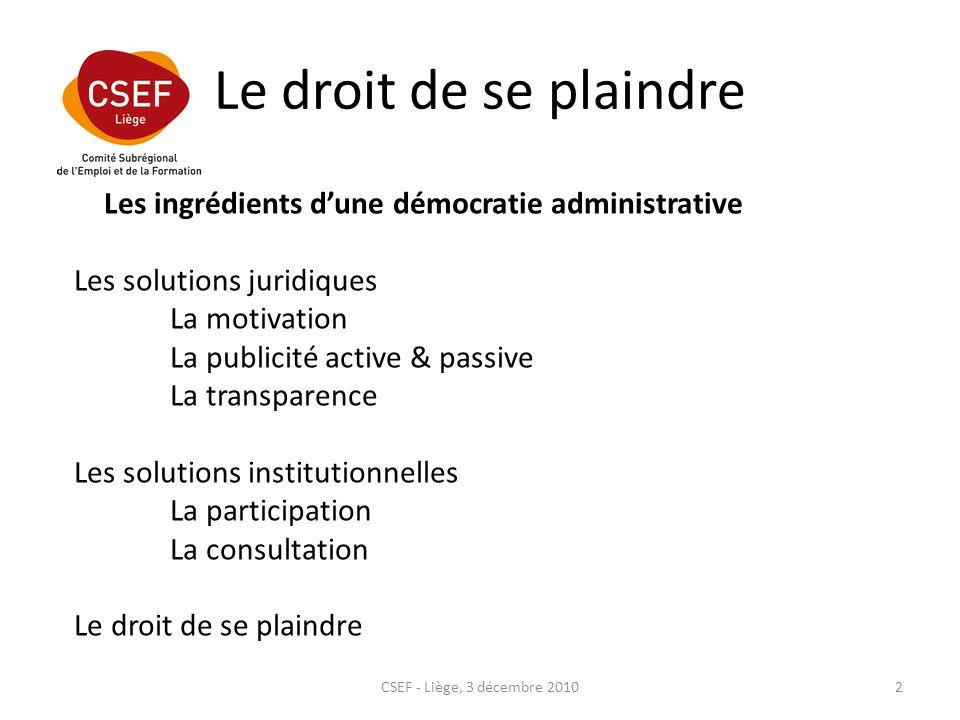 Le droit de se plaindre 2CSEF - Liège, 3 décembre 2010 Les ingrédients dune démocratie administrative Les solutions juridiques La motivation La public