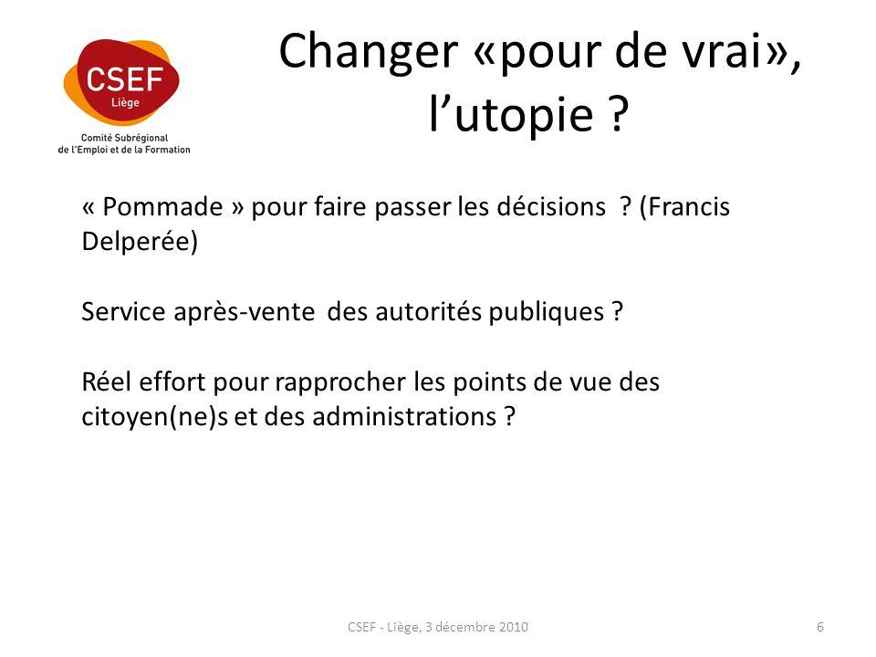 Changer «pour de vrai», lutopie ? CSEF - Liège, 3 décembre 20106 « Pommade » pour faire passer les décisions ? (Francis Delperée) Service après-vente