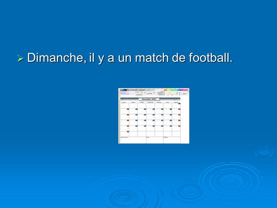 Dimanche, il y a un match de football. Dimanche, il y a un match de football.