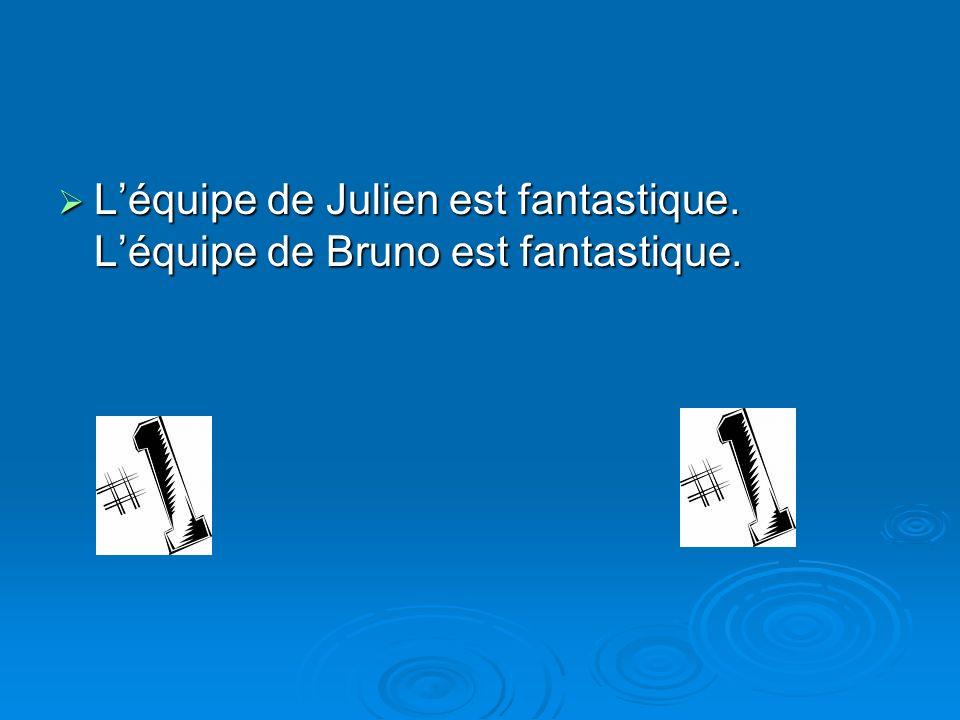 Léquipe de Julien est fantastique. Léquipe de Bruno est fantastique. Léquipe de Julien est fantastique. Léquipe de Bruno est fantastique.