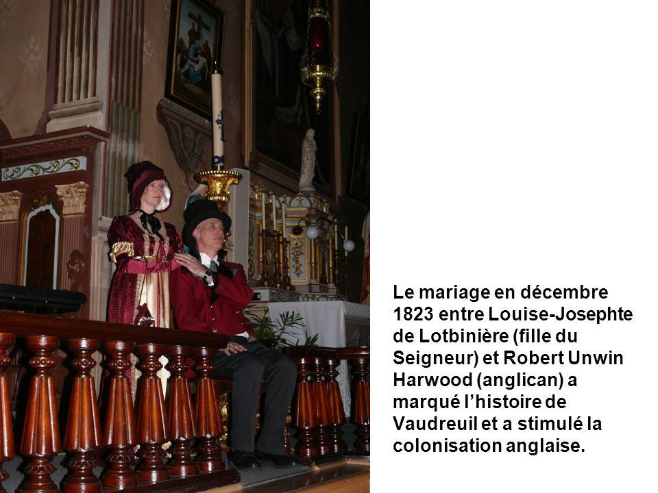 Le mariage en décembre 1823 entre Louise-Josephte de Lotbinière (fille du Seigneur) et Robert Unwin Harwood (anglican) a marqué lhistoire de Vaudreuil et a stimulé la colonisation anglaise.