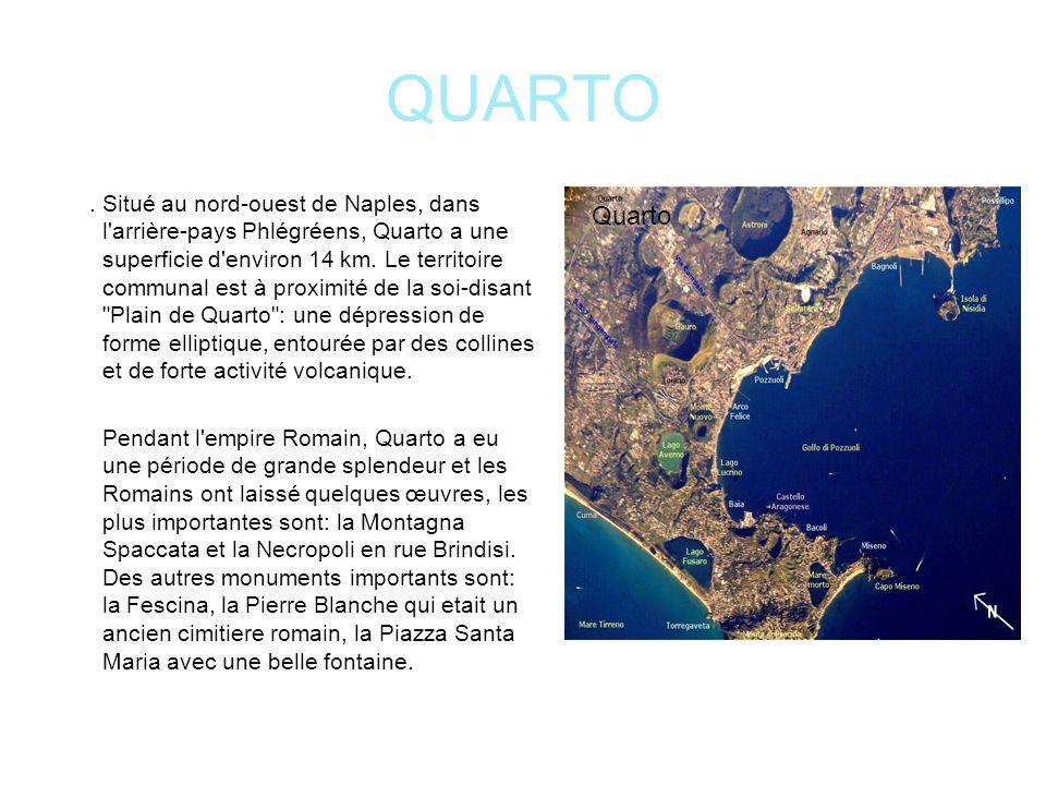QUARTO. Situé au nord-ouest de Naples, dans l'arrière-pays Phlégréens, Quarto a une superficie d'environ 14 km. Le territoire communal est à proximité