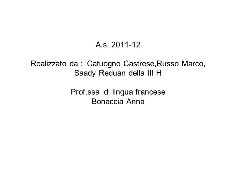 A.s. 2011-12 Realizzato da : Catuogno Castrese,Russo Marco, Saady Reduan della III H Prof.ssa di lingua francese Bonaccia Anna