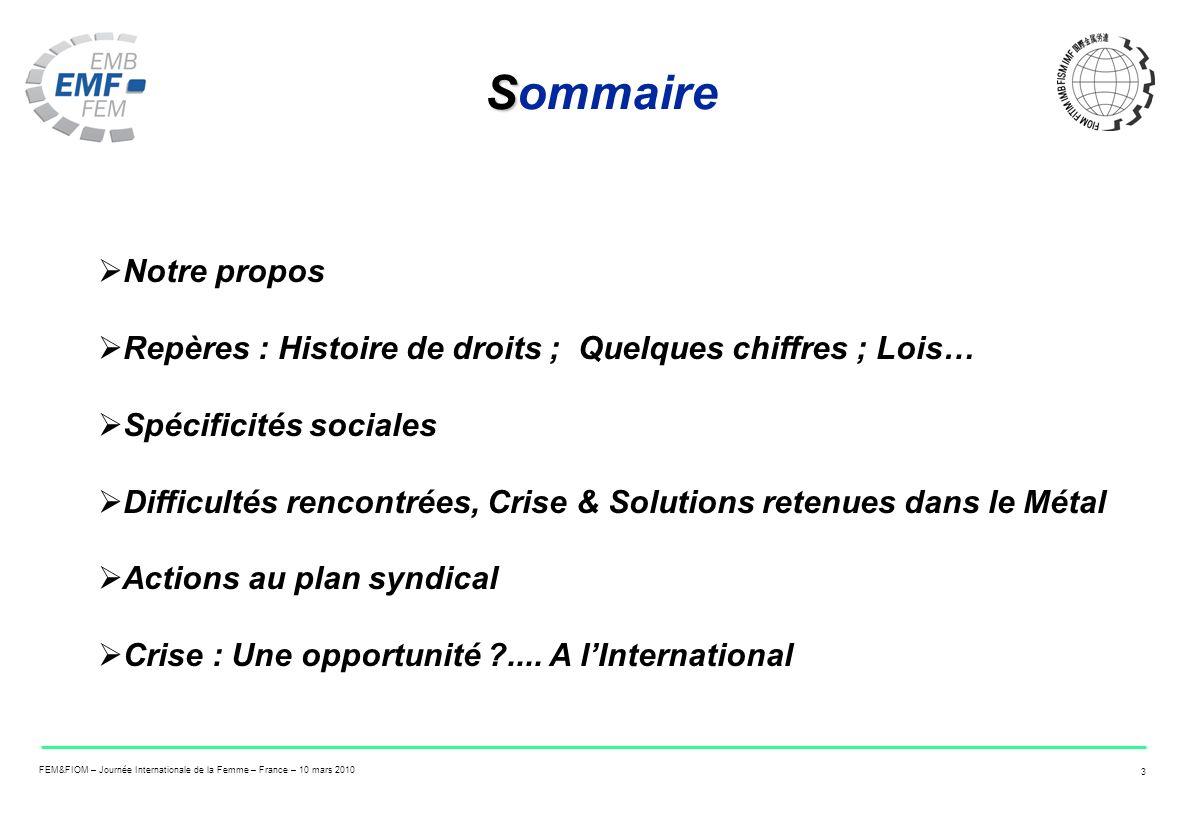 FEM&FIOM – Journée Internationale de la Femme – France – 10 mars 2010 3 S Sommaire Notre propos Repères : Histoire de droits ; Quelques chiffres ; Loi
