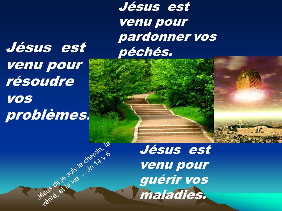 Jésus est venu pour résoudre vos problèmes. Jésus est venu pour pardonner vos péchés. Jésus est venu pour guérir vos maladies. Jésus dit je suis le ch