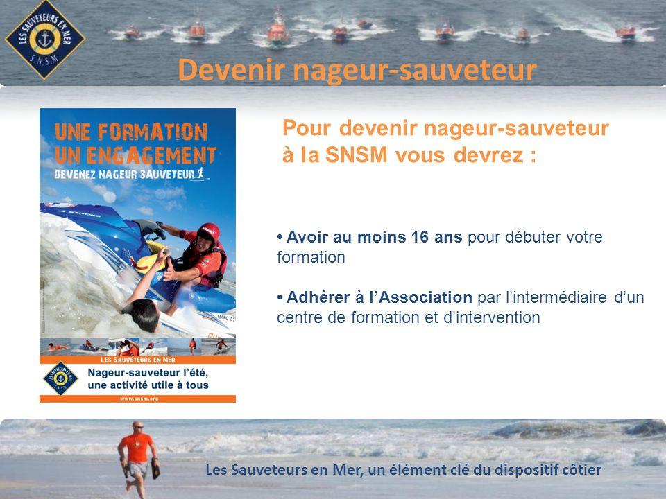 Les Sauveteurs en Mer, un élément clé du dispositif côtier Conforter notre dynamique de développement Devenir nageur-sauveteur Avoir au moins 16 ans p
