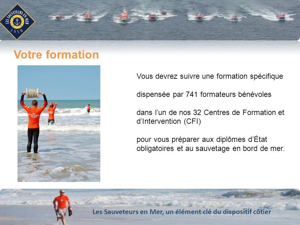 Les Sauveteurs en Mer, un élément clé du dispositif côtier Conforter notre dynamique de développement Vous devrez suivre une formation spécifique disp