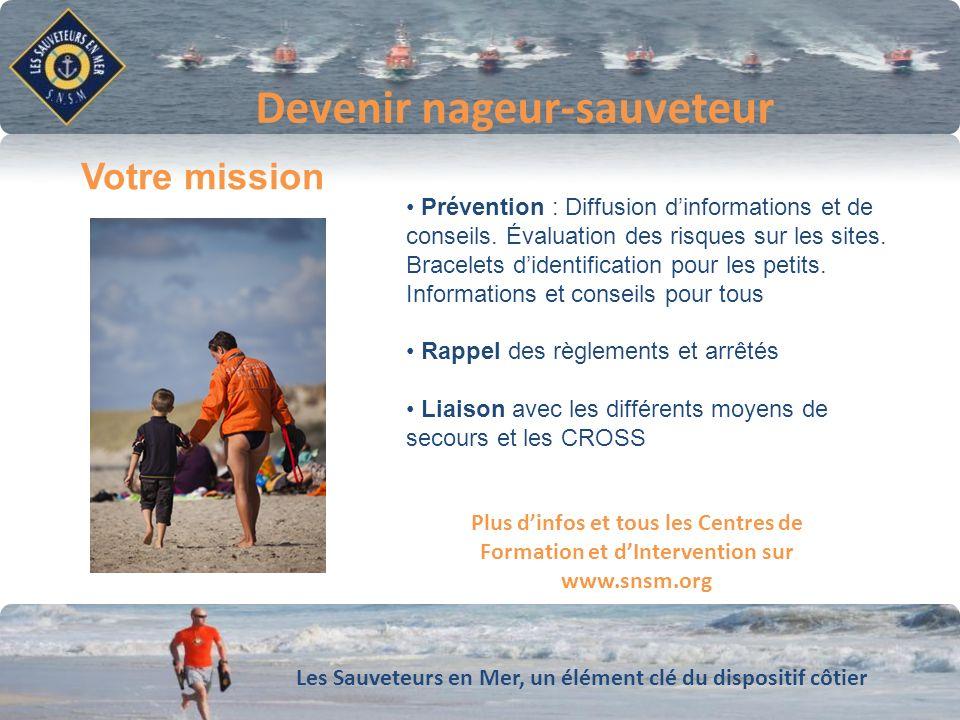 Les Sauveteurs en Mer, un élément clé du dispositif côtier Plus dinfos et tous les Centres de Formation et dIntervention sur www.snsm.org Devenir nage