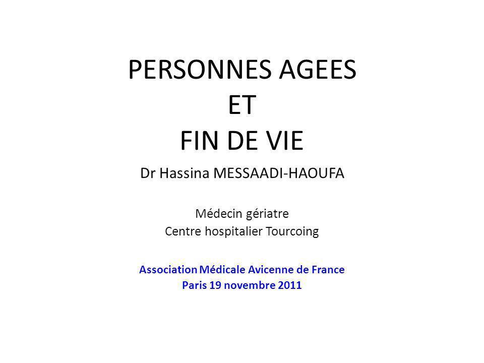 PERSONNES AGEES ET FIN DE VIE Dr Hassina MESSAADI-HAOUFA Médecin gériatre Centre hospitalier Tourcoing Association Médicale Avicenne de France Paris 1
