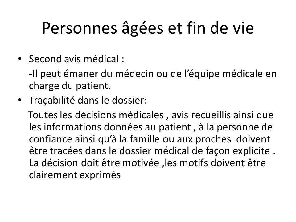 Personnes âgées et fin de vie Second avis médical : -Il peut émaner du médecin ou de léquipe médicale en charge du patient. Traçabilité dans le dossie