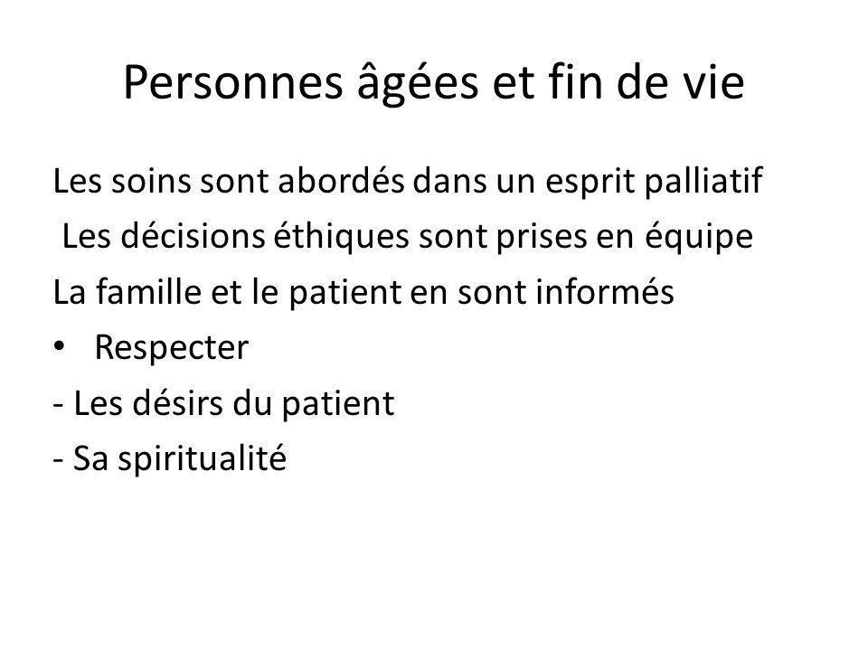 Personnes âgées et fin de vie Les soins sont abordés dans un esprit palliatif Les décisions éthiques sont prises en équipe La famille et le patient en