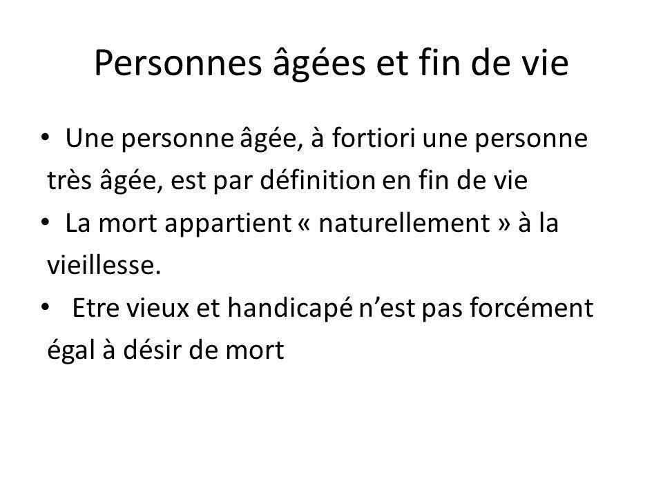 Personnes âgées et fin de vie Une personne âgée, à fortiori une personne très âgée, est par définition en fin de vie La mort appartient « naturellemen