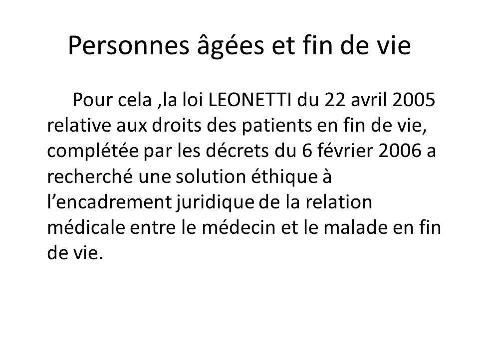 Personnes âgées et fin de vie Pour cela,la loi LEONETTI du 22 avril 2005 relative aux droits des patients en fin de vie, complétée par les décrets du