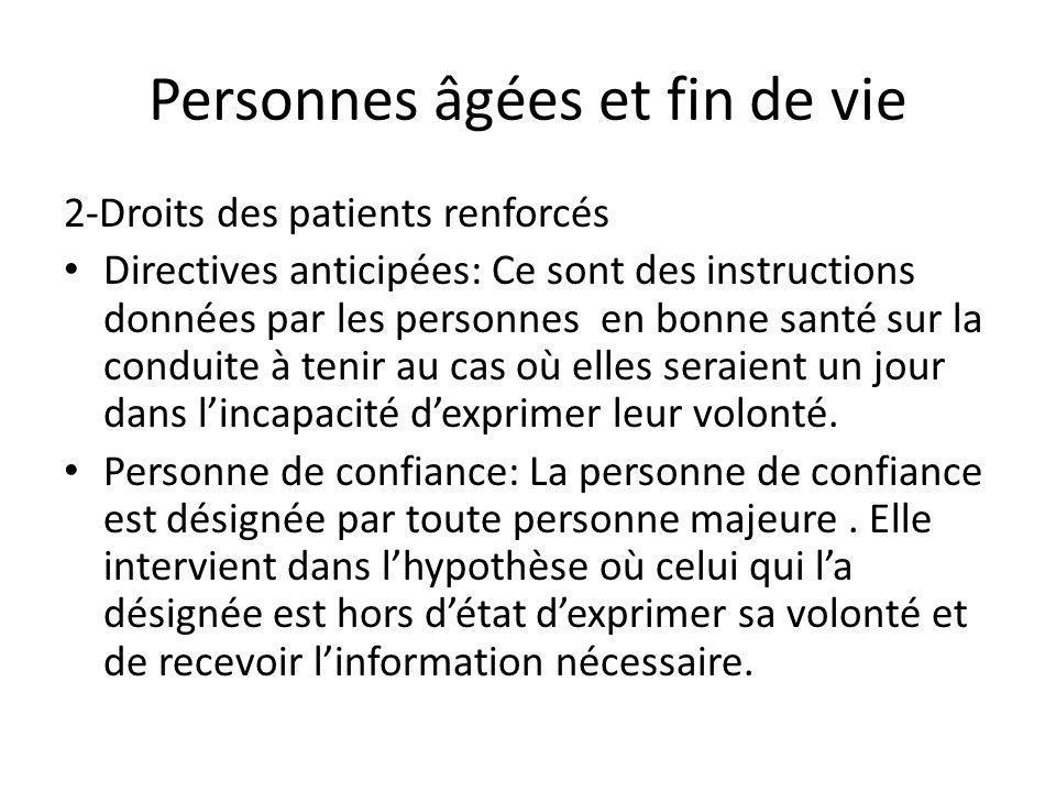 Personnes âgées et fin de vie 2-Droits des patients renforcés Directives anticipées: Ce sont des instructions données par les personnes en bonne santé