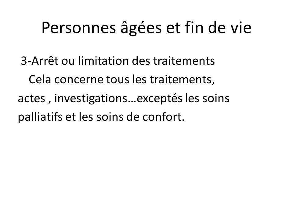 Personnes âgées et fin de vie 3-Arrêt ou limitation des traitements Cela concerne tous les traitements, actes, investigations…exceptés les soins palli