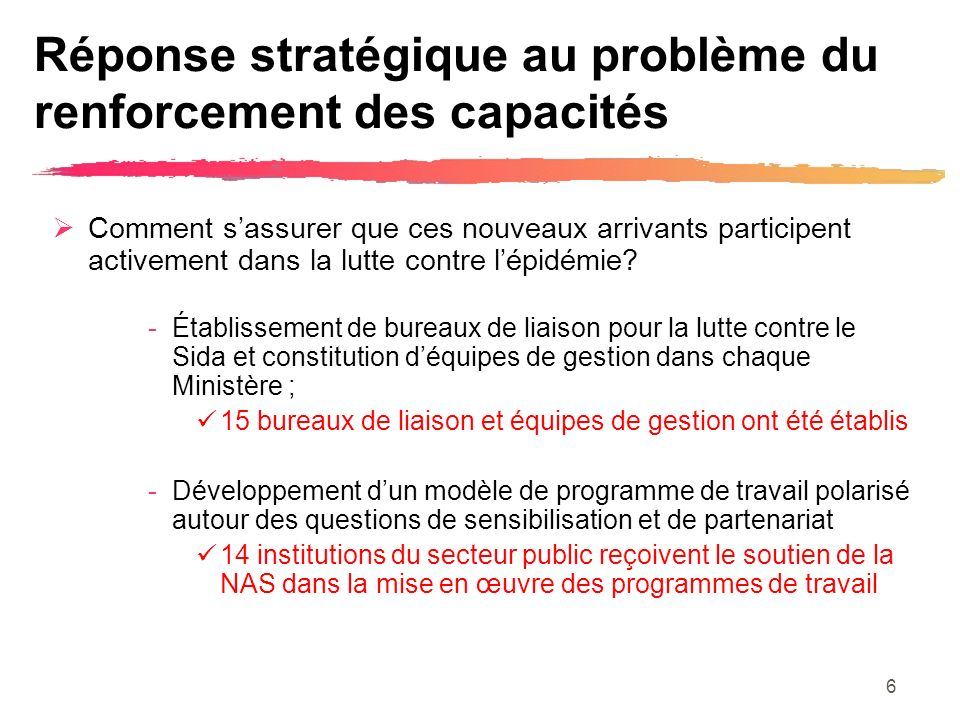 6 Réponse stratégique au problème du renforcement des capacités Comment sassurer que ces nouveaux arrivants participent activement dans la lutte contre lépidémie.