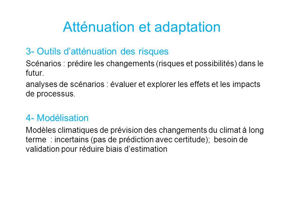 Atténuation et adaptation 3- Outils datténuation des risques Scénarios : prédire les changements (risques et possibilités) dans le futur.