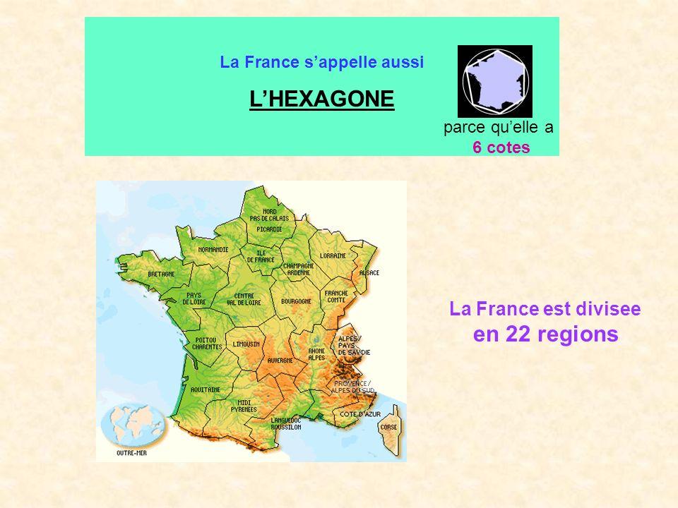 La France est divisee en 22 regions La France sappelle aussi LHEXAGONE parce quelle a 6 cotes