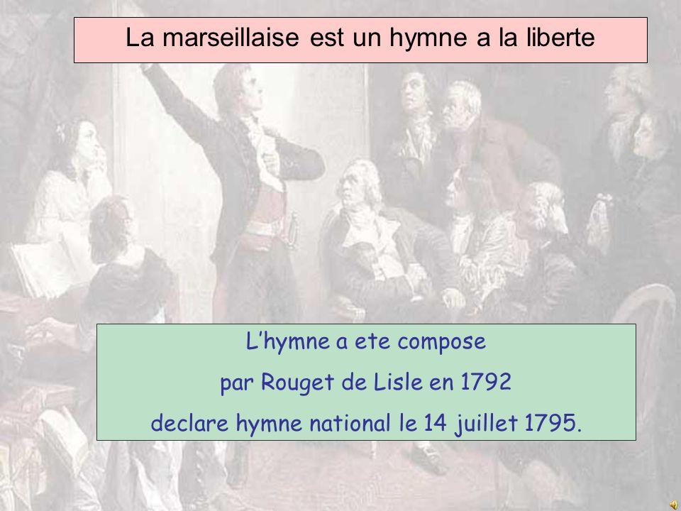 La marseillaise est un hymne a la liberte Lhymne a ete compose par Rouget de Lisle en 1792 declare hymne national le 14 juillet 1795.