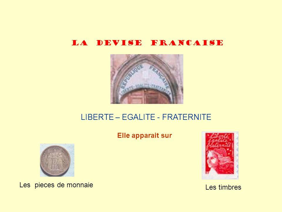 LIBERTE – EGALITE - FRATERNITE La devise francaise Elle apparait sur Les pieces de monnaie Les timbres