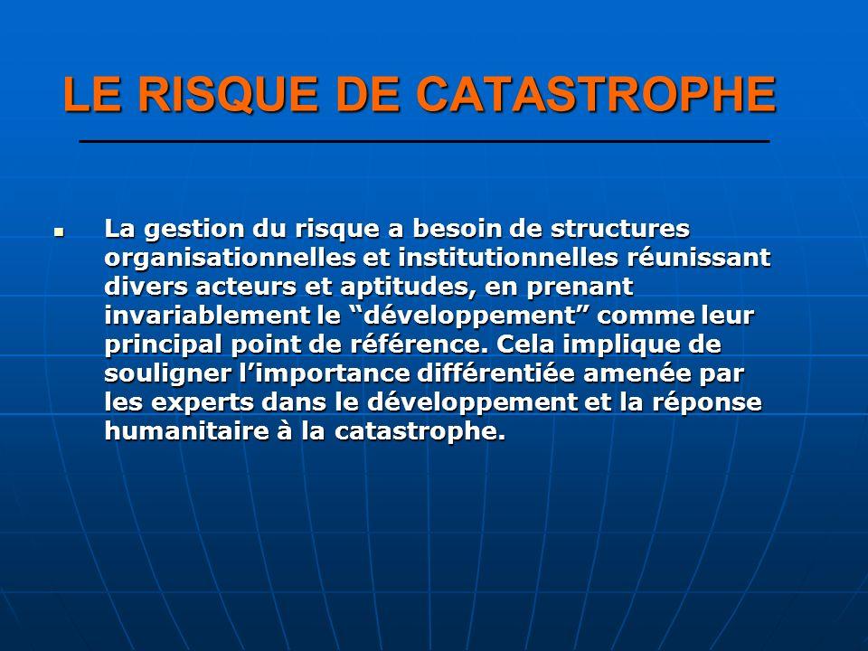 La gestion du risque a besoin de structures organisationnelles et institutionnelles réunissant divers acteurs et aptitudes, en prenant invariablement