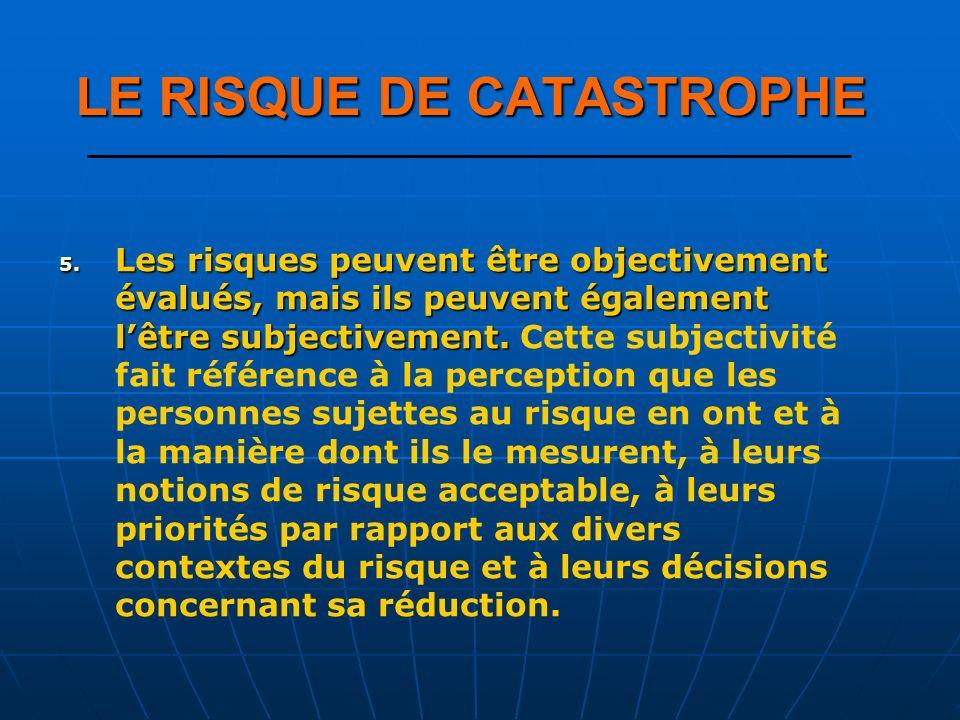 5. Les risques peuvent être objectivement évalués, mais ils peuvent également lêtre subjectivement. 5. Les risques peuvent être objectivement évalués,