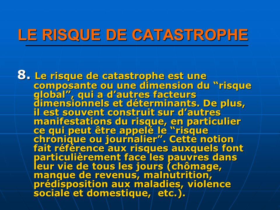 8. Le risque de catastrophe est une composante ou une dimension du risque global, qui a dautres facteurs dimensionnels et déterminants. De plus, il es